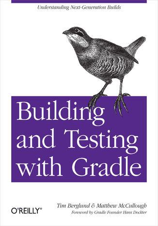 Okładka książki Building and Testing with Gradle. Understanding Next-Generation Builds