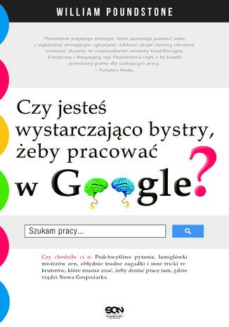 Okładka książki Czy jesteś wystarczająco bystry, żeby pracować w Google?
