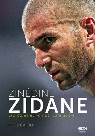 Okładka książki Zinédine Zidane. Sto dziesięć minut, całe życie