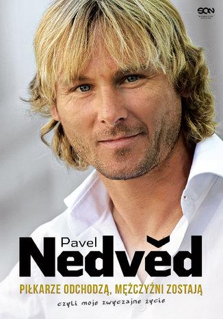 Okładka książki Pavel Nedved. Piłkarze odchodzą, mężczyźni zostają. Czyli moje zwyczajne życie