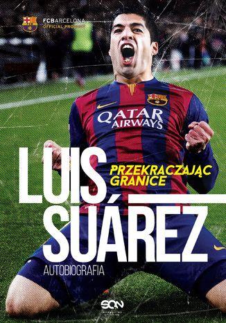 Okładka książki Luis Suarez. Przekraczając granice. Autobiografia