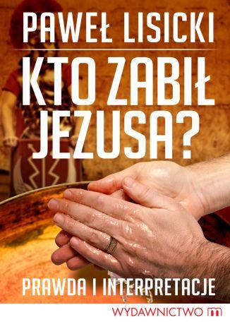 Okładka książki Kto zabił Jezusa?