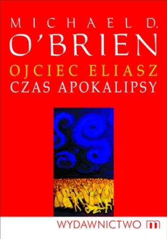 Okładka książki Ojciec Eliasz. Czas apokalipsy