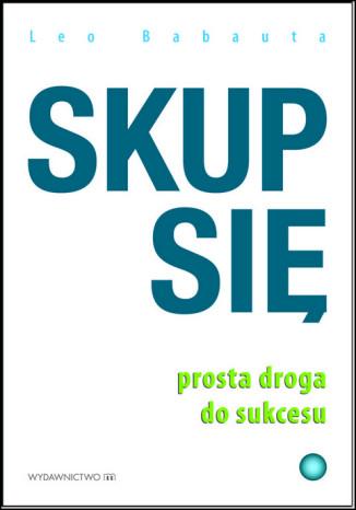 Okładka książki Skup się. Prosta droga do sukcesu