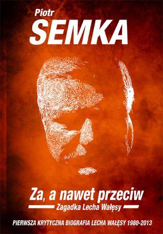 Okładka książki/ebooka Za, a nawet przeciw. Zagadka Lecha Wałęsy