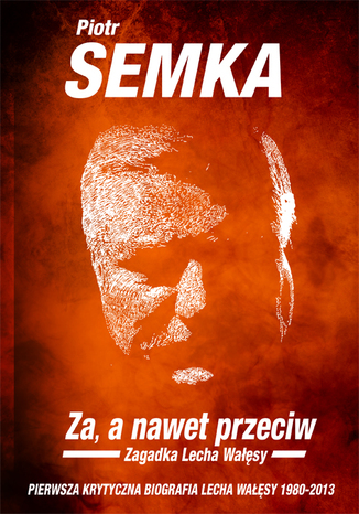 Okładka książki Za, a nawet przeciw. Zagadka Lecha Wałęsy
