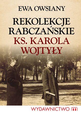 Okładka książki Rekolekcje rabczańskie ks. Karola Wojtyły