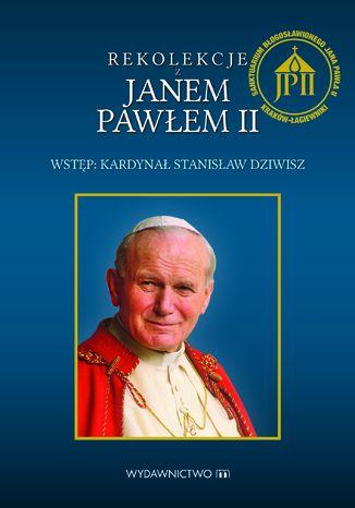 Okładka książki Rekolekcje z Janem Pawłem II