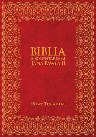 Okładka książki/ebooka  Biblia z Komentarzami Jana Pawła II - Nowy Testament