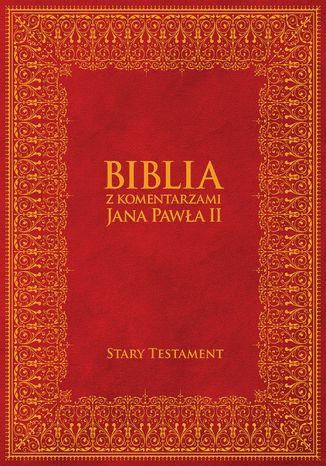 Okładka książki/ebooka Biblia z Komentarzami Jana Pawła II - Stary Testament