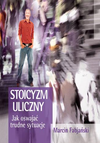 Okładka książki/ebooka Stoicyzm uliczny. Jak oswajać trudne sytuacje