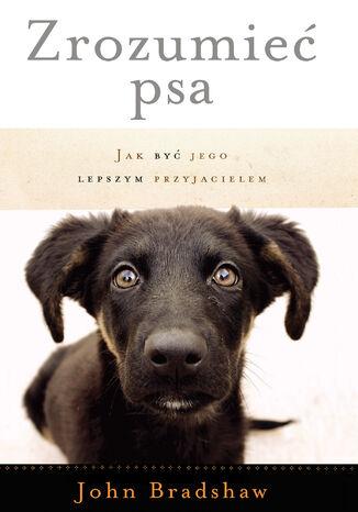 Okładka książki Zrozumieć psa. Jak być jego lepszym przyjacielem