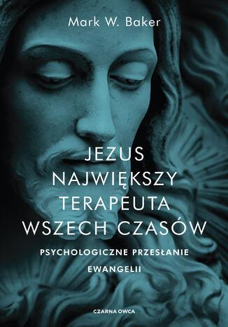 Okładka książki Jezus. Największy terapeuta wszech czasów. Psychologiczne przesłanie ewangelii