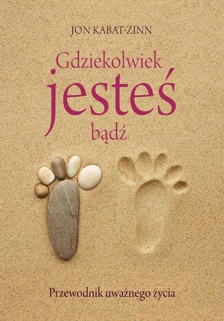 Okładka książki/ebooka Gdziekolwiek jesteś, bądź. Przewodnik uważnego życia