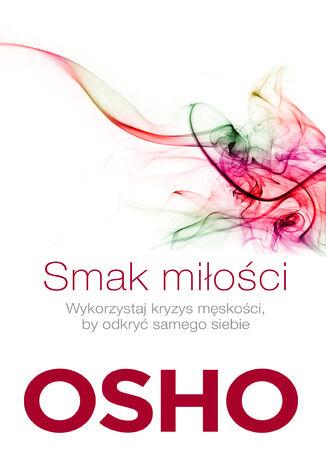 Okładka książki/ebooka Smak miłości. Jak kochać świadomie i bez lęku