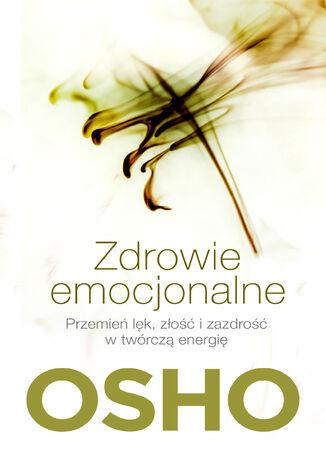 Okładka książki/ebooka Zdrowie emocjonalne. Przemień lęk, złość i zazdrość w twórczą energię