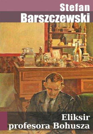 Okładka książki/ebooka Eliksir profesora Bohusza