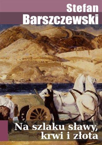 Okładka książki/ebooka Na szlaku sławy, krwi i złota (szkice z dziejów odkrycia Ameryki)