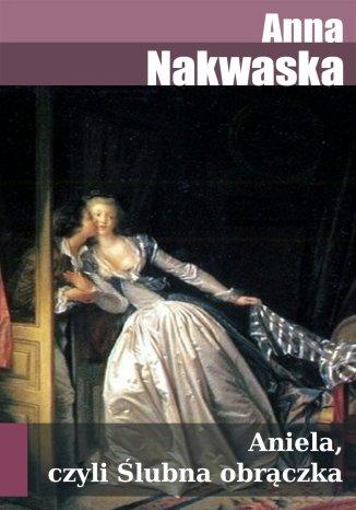 Okładka książki Aniela, czyli ślubna obrączka: powieść narodowa