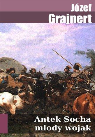 Okładka książki Antek Socha młody wojak. Powieść historyczna z XVII stulecia