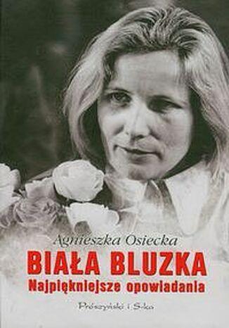 Okładka książki Biała bluzka. Najpiękniejsze opowiadania