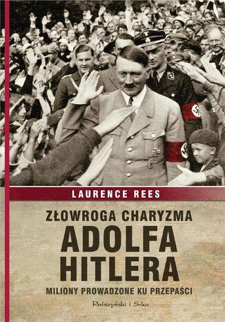 Okładka książki/ebooka Złowroga charyzma Adolfa Hitlera. Miliony prowadzone ku przepaści