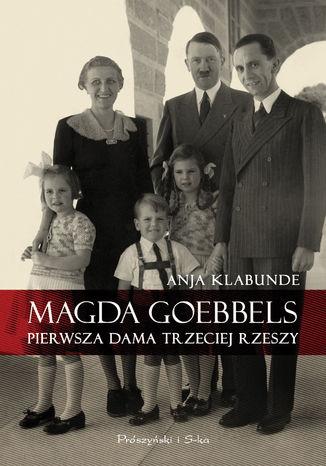 Okładka książki Magda Goebbels. Pierwsza dama Trzeciej Rzeszy