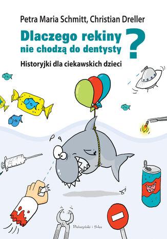 Okładka książki Historyjki dla ciekawskich dzieci. Dlaczego rekiny nie chodzą do dentysty?
