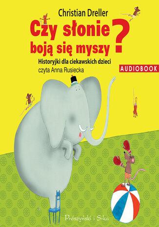 Okładka książki Historyjki dla ciekawskich dzieci. Czy słonie boją się myszy?