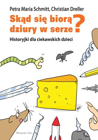 Okładka książki Historyjki dla ciekawskich dzieci. Skąd się biorą dziury w serze?