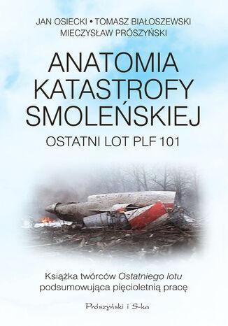 Okładka książki Anatomia katastrofy smoleńskiej. Ostatni lot PLF 101