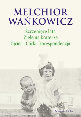 Okładka książki Szczenięce lata. Ziele na kraterze. Ojciec i Córki - korespondencja