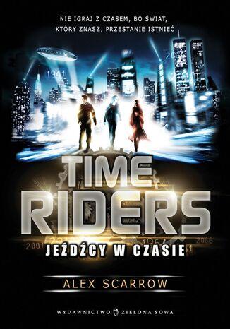 Okładka książki Time Riders. Jeźdźcy w czasie