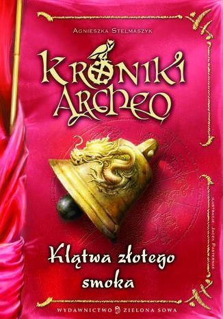 Okładka książki Kroniki Archeo cz.4. Klątwa złotego smoka
