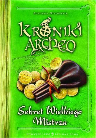 Okładka książki Kroniki Archeo cz.3. Sekret Wielkiego Mistrza