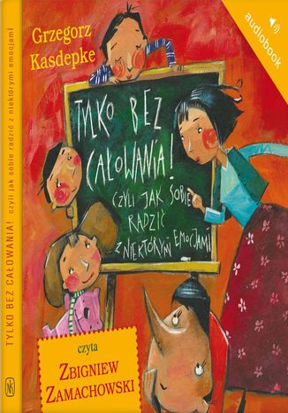 Okładka książki Tylko bez całowania!. Czyli jak sobie radzić z niektórymi emocjami