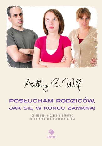 Okładka książki/ebooka Posłucham rodziców, jak się w końcu zamkną!. Co mówić, a czego nie mówić do naszych nastoletnich dzieci