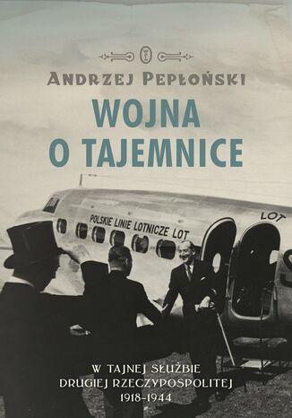 Okładka książki Wojna o tajemnice. W tajnej służbie Drugiej Rzeczypospolitej 1918-1944