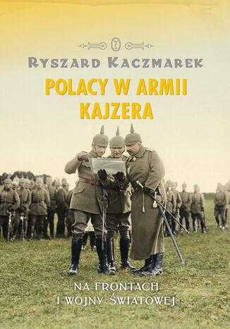 Okładka książki/ebooka Polacy w armii kajzera