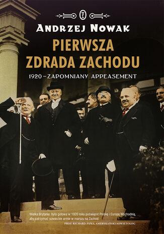 Okładka książki Pierwsza zdrada Zachodu. 1920 - zapomniany appeasement