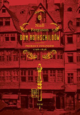 Okładka książki Dom Rothschildów. Prorocy finansów 1798-1848