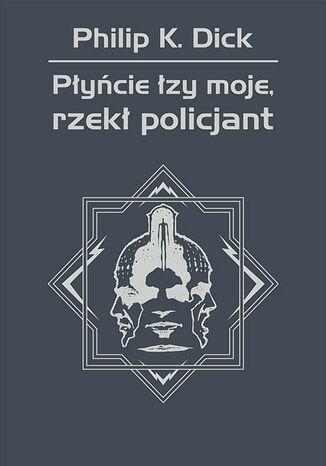 Okładka książki Płyńcie łzy moje, rzekł policjant