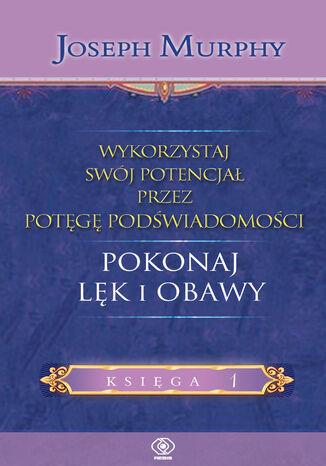 Okładka książki Wykorzystaj swój potencjał... pokonaj lęk i obawy