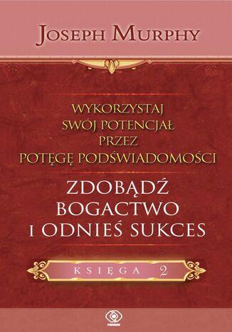 Okładka książki/ebooka Wykorzystaj swój potencjał zdobądź bogactwo i odnieś sukces