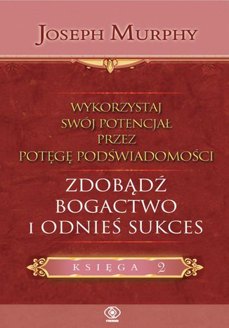 Okładka książki Wykorzystaj swój potencjał..zdobądź bogactwo i odnieś sukces