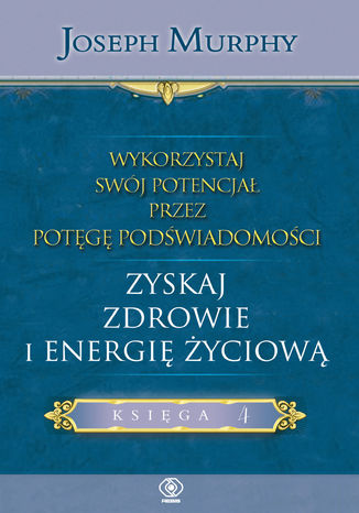 Okładka książki Wykorzystaj swój potencjał... zyskaj zdrowie i energię