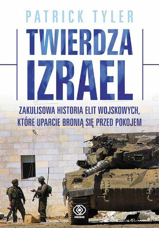 Okładka książki/ebooka Twierdza Izrael. Zakulisowa historia elit wojskowych, które uparcie bronią się przed pokojem