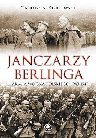Okładka książki/ebooka Janczarzy Berlinga. 1. Armia Wojska Polskiego 1943-1945