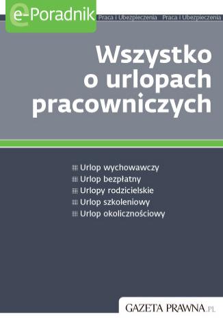 Okładka książki/ebooka Wszystko o urlopach pracowniczych