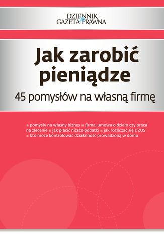 Okładka książki Jak zarobić pieniądze   45 pomysłów na własną firmę